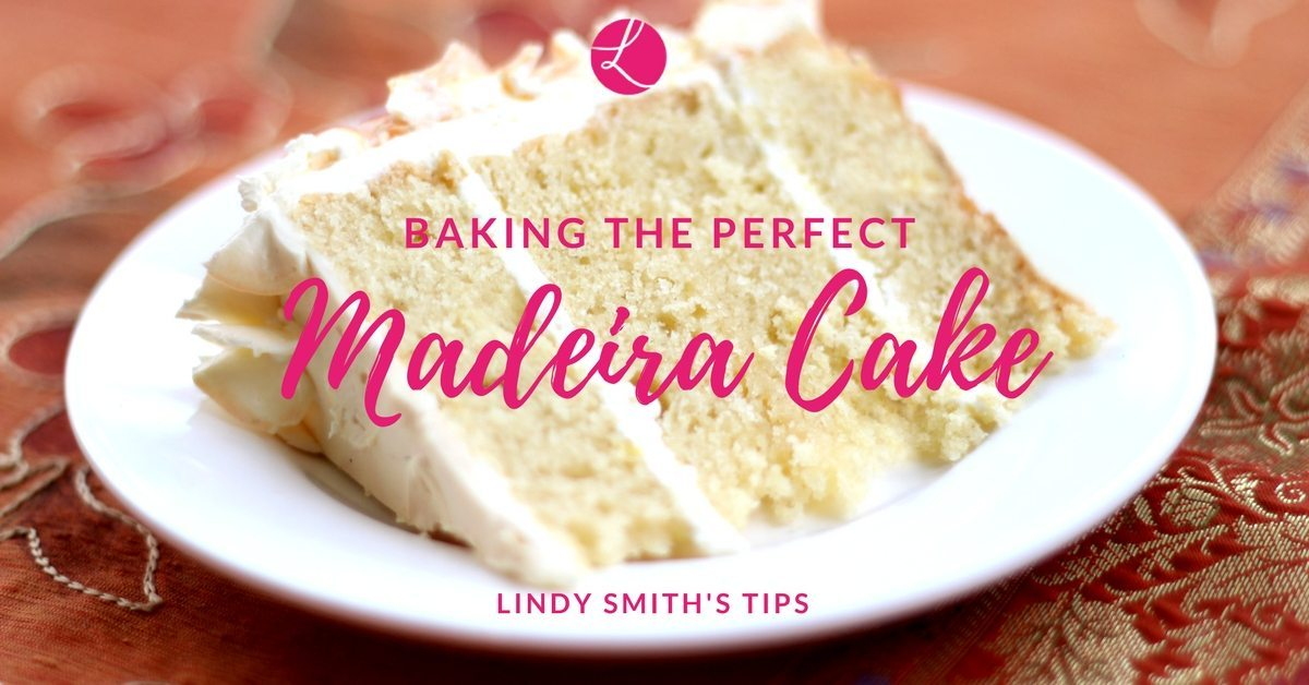baking the perfect madeira cake - Lindy Smith's tips